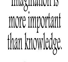 EINSTEIN, Imagination, is more important than knowledge. Albert Einstein, Black Type by TOM HILL - Designer