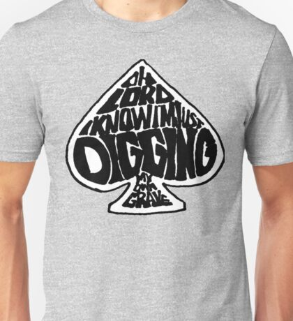 Digging My Own Grave Unisex T-Shirt