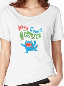 Here Comes Trouble ll  Women's Relaxed Fit T-Shirt
