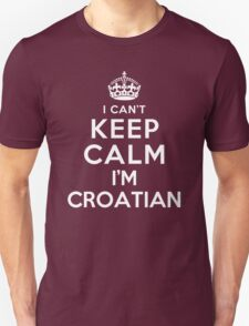 I Can't Keep Calm I'm Croatian T-Shirt