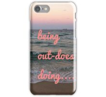 Be-ing out-does do-ing iPhone Case/Skin
