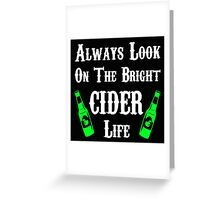 Always Look On The Bright Cider Life T Shirts, Stickers and Other Gifts Monty Python's Greeting Card