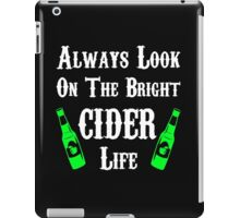 Always Look On The Bright Cider Life T Shirts, Stickers and Other Gifts Monty Python's iPad Case/Skin