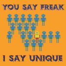 You say Freak... I say Unique by Buckwhite