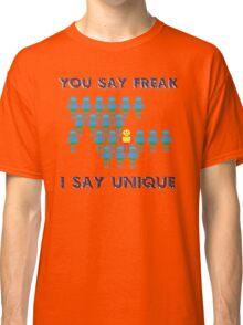 You say Freak... I say Unique Classic T-Shirt