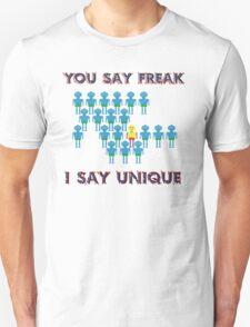 You say Freak... I say Unique T-Shirt
