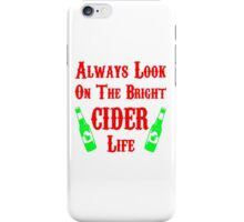 Always Look On The Bright Cider Life T Shirts, Stickers and Other Gifts Monty Python's iPhone Case/Skin