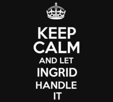 Keep calm and let Ingrid handle it! by DustinJackson