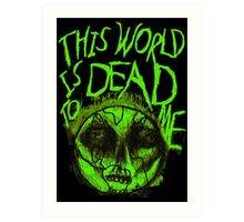 This World is Dead to Me Art Print