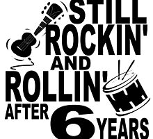 Rockin And Rollin After 6 Years by GiftIdea