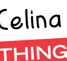 Its a Celina thing you wouldnt understand! Sticker