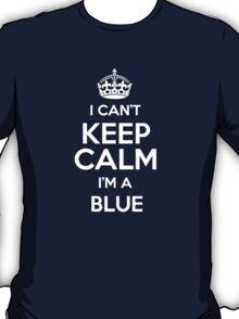 I can't keep calm I'm a Blue T-Shirt