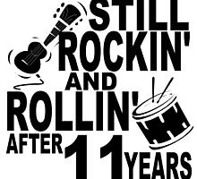 Rockin And Rollin After 11 Years by GiftIdea