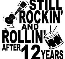 Rockin And Rollin After 12 Years by GiftIdea