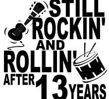 Rockin And Rollin After 13 Years by GiftIdea