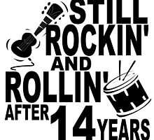 Rockin And Rollin After 14 Years by GiftIdea