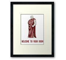 WELCOME TO YOUR DOOM Framed Print