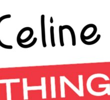 Its a Celine thing you wouldnt understand! Sticker