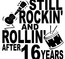Rockin And Rollin After 16 Years by GiftIdea