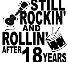 Rockin And Rollin After 18 Years by GiftIdea