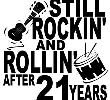 Rockin And Rollin After 21 Years by GiftIdea