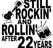 Rockin And Rollin After 22 Years by GiftIdea