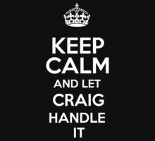 Keep calm and let Craig handle it! by RonaldSmith