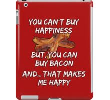 You can't buy Happiness - But, you can buy bacon - And... that makes me happy! iPad Case/Skin