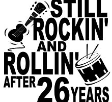 Rockin And Rollin After 26 Years by GiftIdea