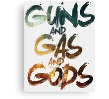 Guns and Gas and Gods Canvas Print