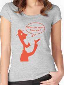 What ya want from me? Women's Fitted Scoop T-Shirt