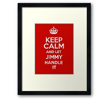 Keep calm and let Jimmy handle it! Framed Print