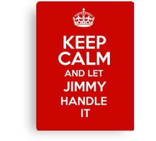 Keep calm and let Jimmy handle it! Canvas Print
