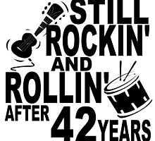 Rockin And Rollin After 42 Years by GiftIdea