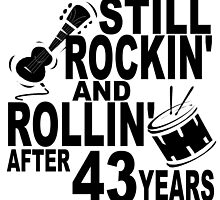 Rockin And Rollin After 43 Years by GiftIdea