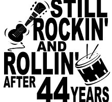 Rockin And Rollin After 44 Years by GiftIdea