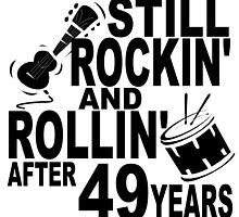 Rockin And Rollin After 49 Years by GiftIdea