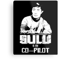 Sulu is My Co-Pilot Metal Print