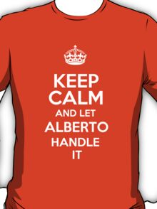 Keep calm and let Alberto handle it! T-Shirt