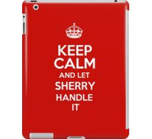 Keep calm and let Sherry handle it! iPad Case/Skin