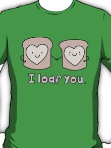 I Loaf You T-Shirt