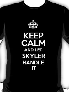 Keep calm and let Skyler handle it! T-Shirt