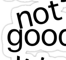 I am really not good Sticker