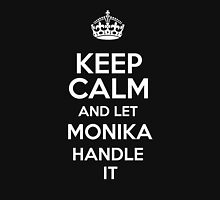 Keep calm and let Monika handle it! T-Shirt