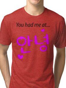You had me at annyeong pink Tri-blend T-Shirt