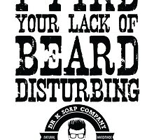 I Find Your Lack of Beard Disturbing - Dr K Soap Company by drksoapcompany