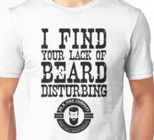 I Find Your Lack of Beard Disturbing - Dr K Soap Company Unisex T-Shirt