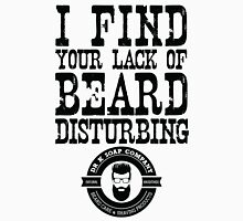 I Find Your Lack of Beard Disturbing - Dr K Soap Company Unisex T-Shirt