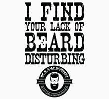 I Find Your Lack of Beard Disturbing - Dr K Soap Company T-Shirt