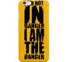 I AM NOT IN DANGER, I AM THE DANGER! iPhone Case/Skin